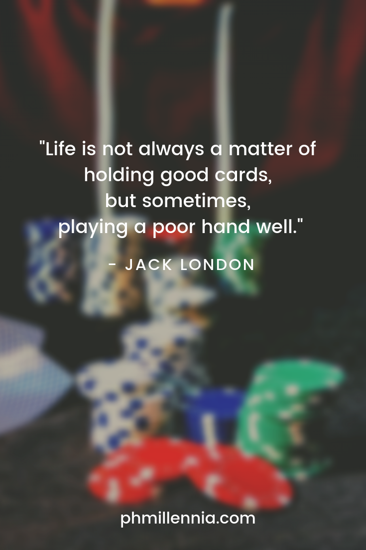 Cards, poker chips, and dice pretty much sums up life - a gamble.