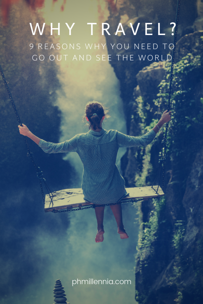 Pinterest Graphic for the article Why Travel? 9 Reasons Why You Need to Go Out and See the World by Jared Jeric dela Cruz on phmillennia