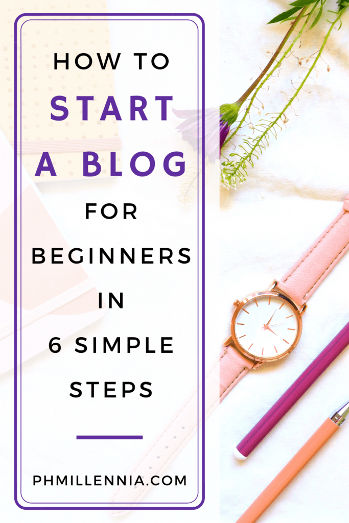 """A Pinterest Pin for the article entitled """"How to Start a Blog for Beginners in 6 Simple Steps"""" on phmillennia"""