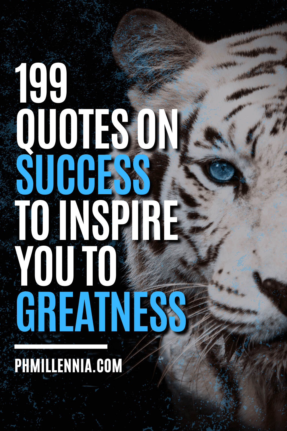 """A graphic containing text on an image of a white tiger, intended as a Pinterest Pin for the article """"199 Quotes on Success to Inspire You to Greatness"""" on phmillennia.com"""