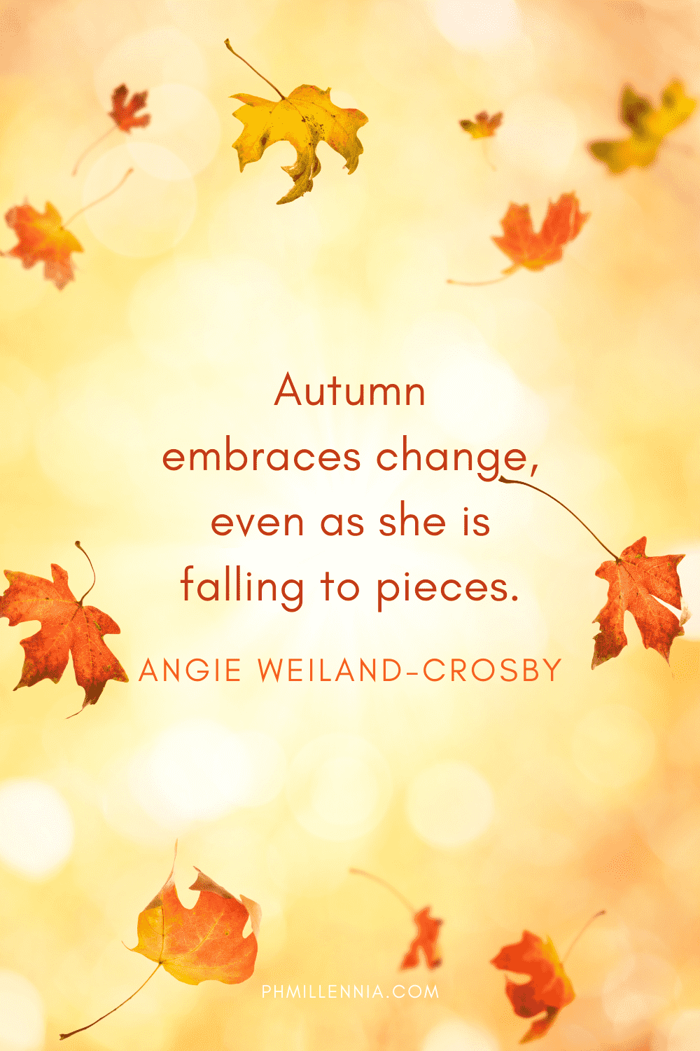 """A graphic featuring an autumn quote/fall saying over an image of autumn/fall leaves floating down, designed as a Pinterest Pin for the article """"199 Autumn Quotes to Fall Deeply and Spectacularly in Love With"""" on phmillennia.com"""