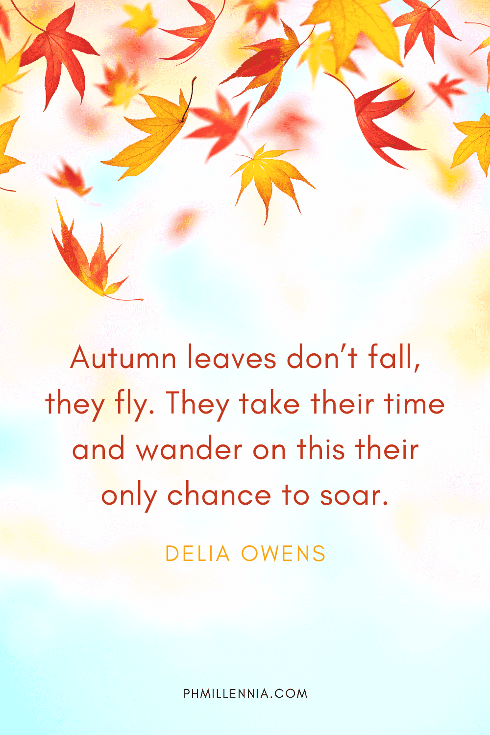 """A graphic featuring an autumn quote/fall saying over an image of red, yellow, orange autumn/fall leaves drifting downwards, designed as a Pinterest Pin for the article """"199 Autumn Quotes to Fall Deeply and Spectacularly in Love With"""" on phmillennia.com"""