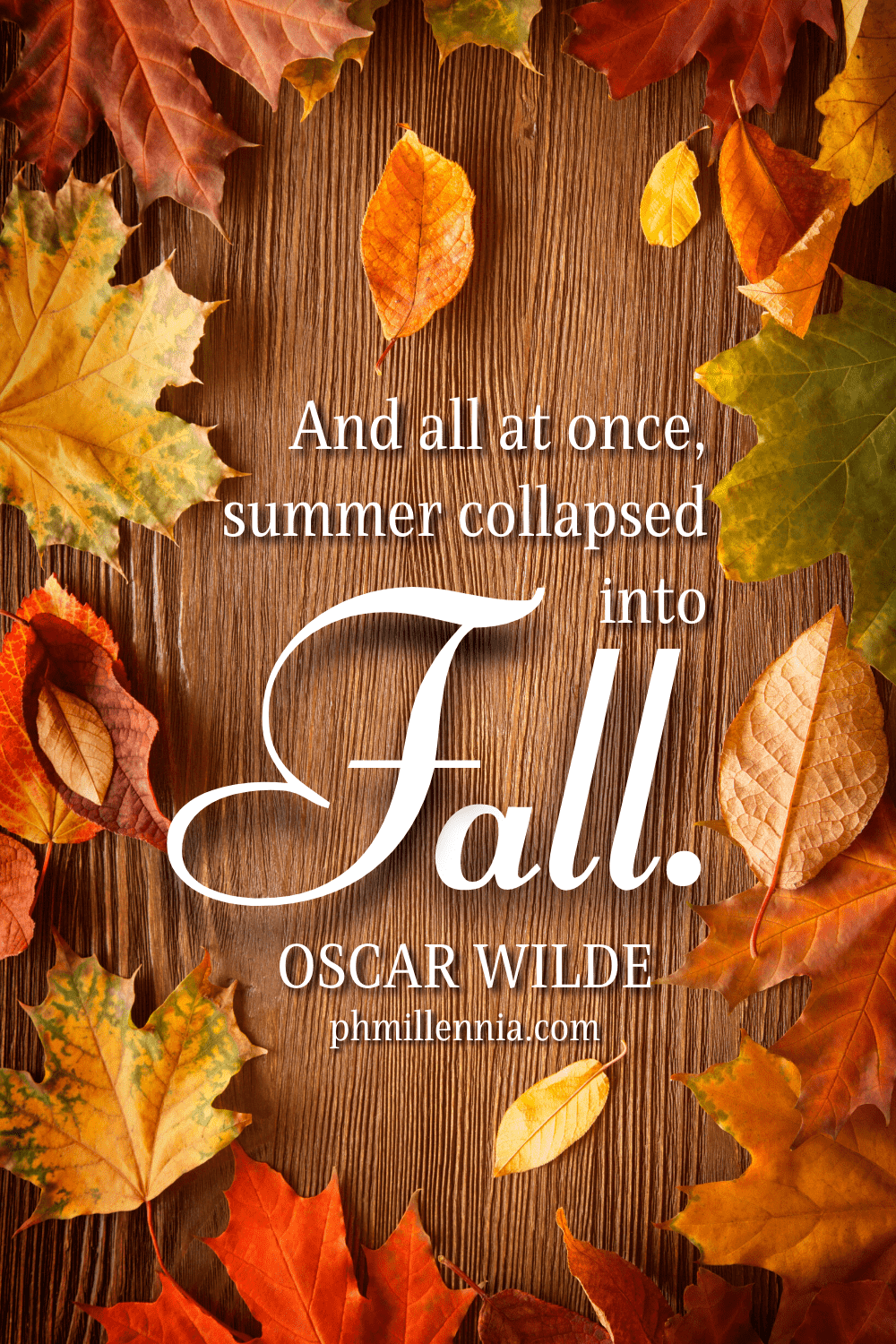 A graphic featuring an autumn quote/fall saying over an image of autumn/fall leaves arranged flat on a wooden board