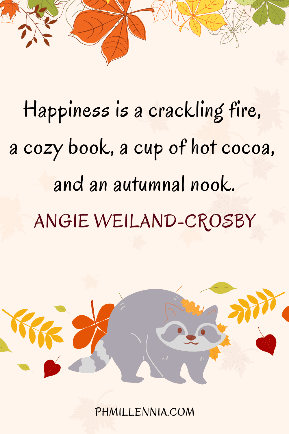 """A graphic featuring an autumn quote/fall saying over an image of a raccoon and autumn/fall leaves, designed as a Pinterest Pin for the article """"199 Autumn Quotes to Fall Deeply and Spectacularly in Love With"""" on phmillennia.com"""