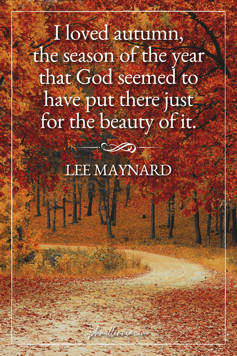 """A graphic featuring an autumn quote/fall saying over an image of a pathway through trees and woods with autumn/fall season foliage, designed as a Pinterest Pin for the article """"199 Autumn Quotes to Fall Deeply and Spectacularly in Love With"""" on phmillennia.com"""