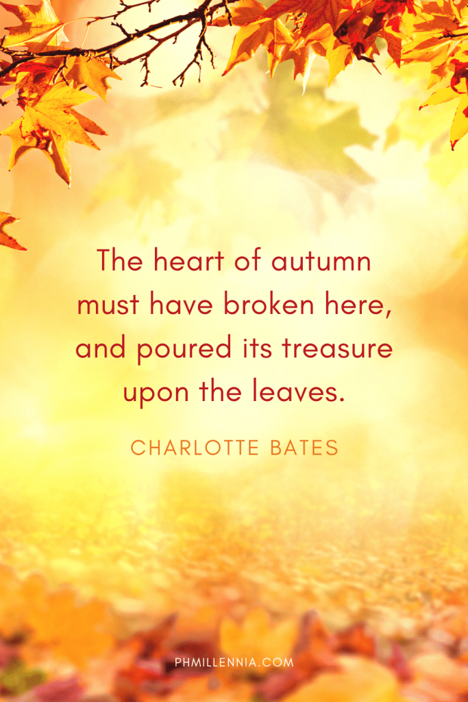 """A graphic featuring an autumn quote/fall saying over an image of autumn/fall leaves, designed as a Pinterest Pin for the article """"199 Autumn Quotes to Fall Deeply and Spectacularly in Love With"""" on phmillennia.com"""