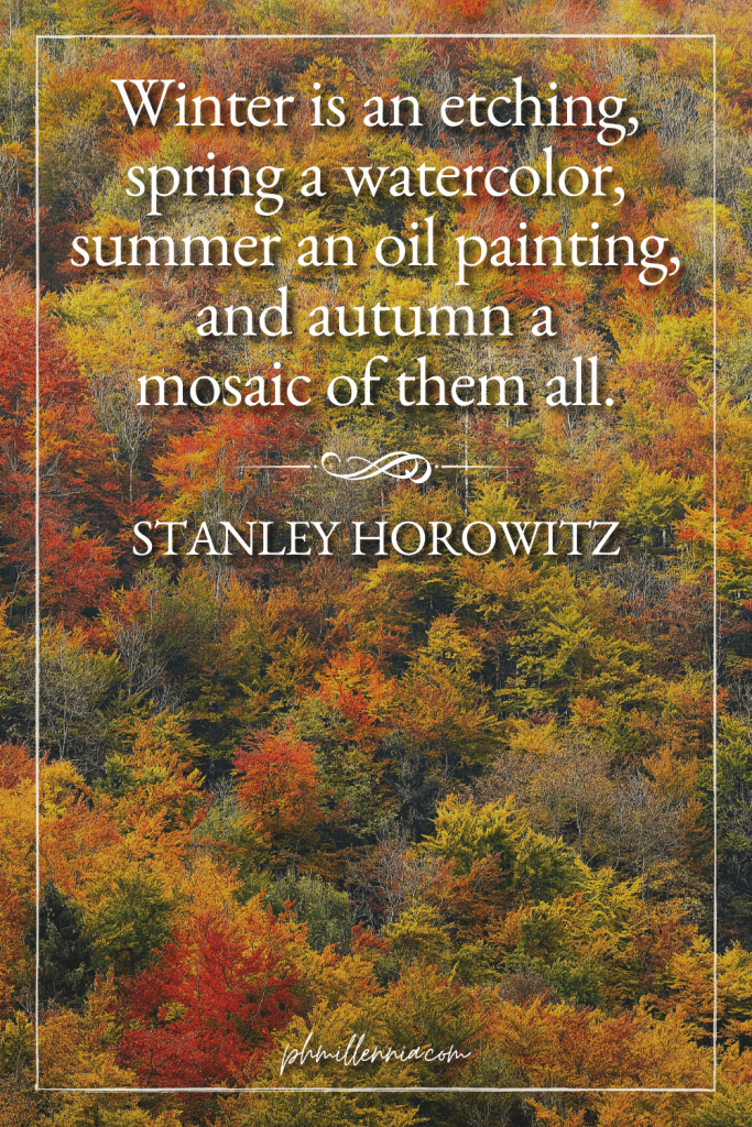 """A graphic featuring an autumn quote/fall saying over an image of an aerial view of a forest with trees full of autumn/fall foliage, designed as a Pinterest Pin for the article """"199 Autumn Quotes to Fall Deeply and Spectacularly in Love With"""" on phmillennia.com"""