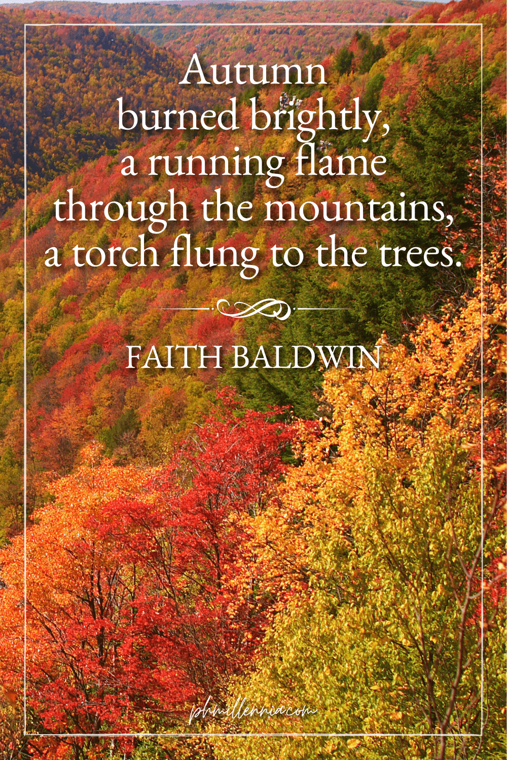 """A graphic featuring an autumn quote/fall saying over an image of an aerial view of mountainside forests and trees in autumn/fall colors, designed as a Pinterest Pin for the article """"199 Autumn Quotes to Fall Deeply and Spectacularly in Love With"""" on phmillennia.com"""
