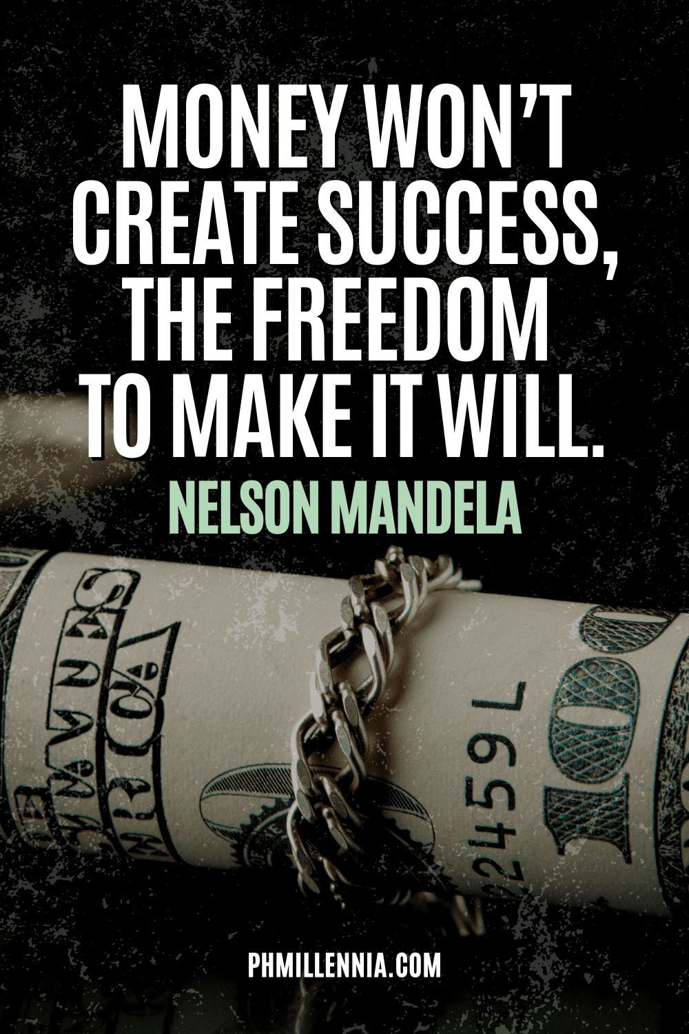 """A graphic containing text on an image of a rolled-up dollar bills wrapped in chains, intended as a Pinterest Pin for the article """"199 Quotes on Success to Inspire You to Greatness"""" on phmillennia.com"""